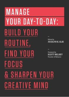Manage Your Day-to-Day: Build Your Routine, Find Your Focus, and Sharpen Your Creative Mind (The 99U Book Series) by Jocelyn K. Glei, http://www.amazon.com/dp/1477800670/ref=cm_sw_r_pi_dp_It8Nrb08D1PHW