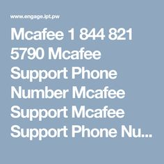 Mcafee 1 844 821 5790 Mcafee Support Phone Number Mcafee Support Mcafee  Support Phone Number |