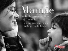 """""""Mamãe no brilho dos teus olhos vejo muita luz e é por isso que eu me sinto perto de Jesus!"""" #Jesus #Maes"""