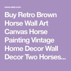 Buy Retro Brown Horse Wall Art Canvas Horse Painting Vintage Home Decor Wall Decor Two Horses Standing Oil Painting at Wish - Shopping Made Fun Horse Canvas Painting, Wish App, Horse Wall Art, Brown Horse, Folk Fashion, China Fashion, Cotton Style, Vintage Home Decor, New Woman