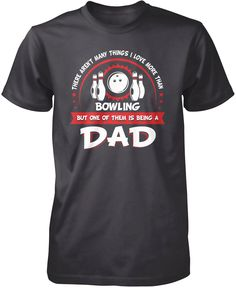 There aren't many things I love more than bowling but one of them is being a dad The perfect t-shirt for any bowling Dad! Order yours today! Premium & Long Sleeve T-Shirts Made from 100% pre-shrunk co