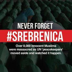 Never forget Srebrenica.