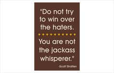 do not try to win over the haters