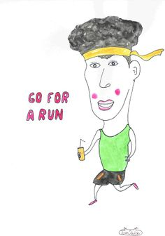 Go for a run and have fun.
