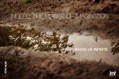 Indeed, the power of imagination makes us infinite. John Muir