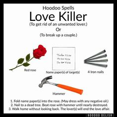 Love Killer Get rid of an unwanted lover. Or Break up a couple Hoodoo BOS
