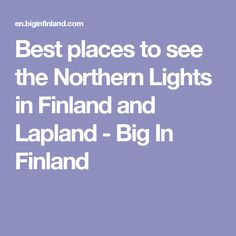 Best places to see the Northern Lights in Finland and Lapland - Big In Finland