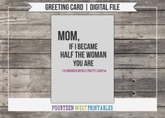 ON SALE!  Half The Woman Mother's Day Card -- Printable, Digital File