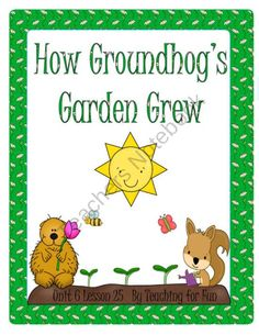 How Groundhog's Garden Grew Literacy Unit Level 2 Unit 6 Lesson 25 product from Teaching-For-Fun-II on TeachersNotebook.com