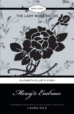 Mercy's Embrace: Elizabeth Elliot's Story Book 3 - The Lady Must Decide by Laura Hile
