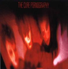 "The Cure ""Pornography""."
