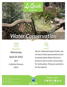 "April is ""National Garden"" month and the Coachella Valley Water District will be at the La Quinta Museum on Wednesday, April 29 2015 at 3pm to talk about water conservation for landscaping.  Please join us as water conservation is important to all of us Californians."