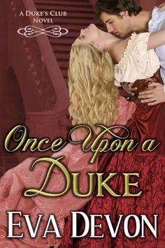 Once Upon a Duke (Duke's Club, by Eva Devon (aka Maire Claremont) Historical Romance Novels, Romance Novel Covers, Historical Fiction Books, Books To Read, My Books, Books 2016, Fantasy Books, Book 1, Duke