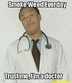 Smoke weed everyday,  trust him he's a doctor . Ha!