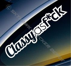 Items similar to Classy as F*ck Funny Bumper Sticker Vinyl Decal Fck JDM Decal Dope Sticker Euro ill Mature Hatchback Sedan Wagon Fit Honda Civic Acura BMW on Etsy Jdm Stickers, Funny Bumper Stickers, Truck Stickers, Sticker Bomb, Sticker Vinyl, Car Decals, Window Decals, Car Humor, Adhesive Vinyl