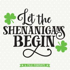 St Patricks Day SVG, Let the Shenanigans Begin, Shenanigans Iron on file, DIY Shirt svg, Commercial file, Cuttable SVG file by queenSVGbee on Etsy