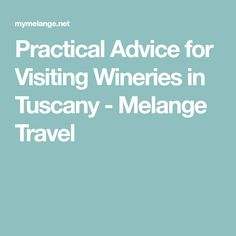 Practical Advice for Visiting Wineries in Tuscany - Melange Travel