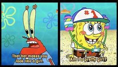 Spongebob is the world's most incredible optimist. He turned any insult into a positive
