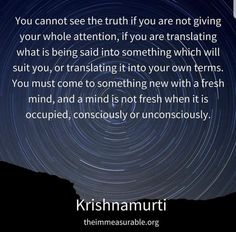 Give your whole attention ~ Krishnamurti J Krishnamurti Quotes, Jiddu Krishnamurti, Unique Quotes, Great Quotes, Dissertation Motivation, Inspiring Quotes About Life, Inspirational Quotes, Wisdom Quotes, Life Quotes