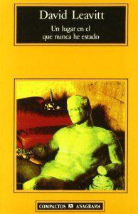 Un lugar en el que nunca he estado (Compactos) [Tapa Blanda] David Leavitt (Autor), Juan Gabriel López Guix (Traductor) Editorial Anagrama S.A. (1 de enero de 2000) Colección: Compactos Idioma: Español ISBN-10: 8433914383 ISBN-13: 978-8433914385