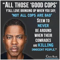 There are bad cops and too many get away with crimes. Good Cops should be more concerned about clearing the corruption in their ranks than defending them.