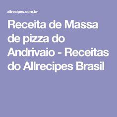 Receita de Massa de pizza do Andrivaio - Receitas do Allrecipes Brasil