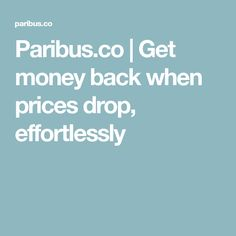 Paribus.co | Get money back when prices drop, effortlessly