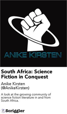 South Africa: Science Fiction in Conquest by Anike Kirsten (@AnikeKirsten) https://scriggler.com/detailPost/story/113070 A look at the growing community of science fiction literature in and from South Africa.