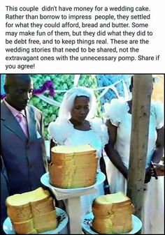 This couple didn't have money for a wedding cake. Rather than borrow to impress people, they settled for what they could afford, bread and butter. Some may make fun of them, but they did what they did to be debt free, and to keep things real. These are the wedding stories that need to be shared, not the extravagant ones with the unnecessary pomp.