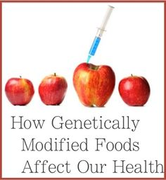 How Genetically-Modified Foods Affect Our Health