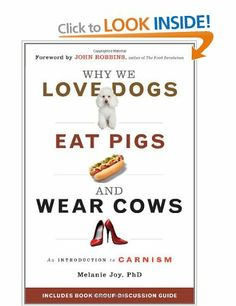 Why We Love Dogs, Eat Pigs, and Wear Cows: An Introduction to Carnism: Amazon.co.uk: Melanie Joy: Books