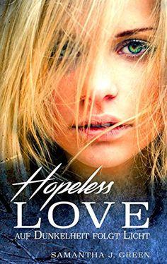 Hopeless Love - Auf Dunkelheit folgt Licht von Samantha J... https://www.amazon.de/dp/B01M8Q7T2V/ref=cm_sw_r_pi_dp_x_vakpybSQTGHT6