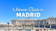 Ultimate Travel Guide Madrid, Spain First Time Visitors. A guide which includes sample day to day itinerary, tips, things to do, food to try and budget.