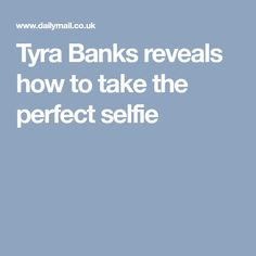 Tyra Banks reveals how to take the perfect selfie