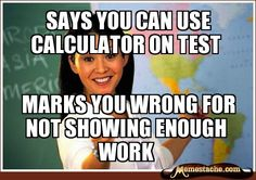 Says you can use calculator on test / marks you wrong for not showing enough work