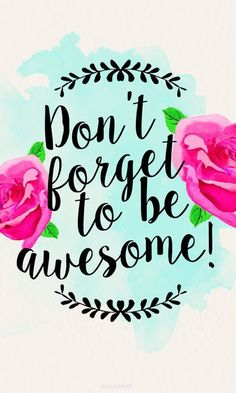 Hellomaphie: Don't Forget To Be Awesome {iPhone/Wallpaper} Sf Wallpaper, Wallpaper Backgrounds, Spring Wallpaper, Mobile Wallpaper, Iphone Wallpapers, Wallpaper For Girls, Android Wallpaper Quotes, Happy Wallpaper, Computer Backgrounds