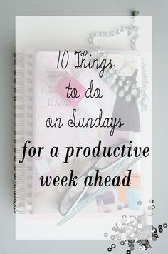 10 Things to do every Sunday to ensure that you have a productive, great week ahead