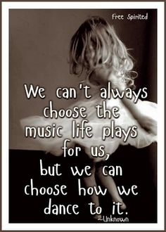 We can't always choose the music live plays for us, but we can choose how we dance to it