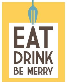Eat, Drink, Be Merry .. Thank you Dave Matthews
