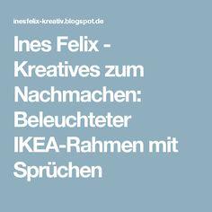 Ines Felix - Kreatives zum Nachmachen: Beleuchteter IKEA-Rahmen mit Sprüchen