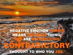 """""""La emoción negativa siempre significa la misma cosa; estás introduciendo pensamientos contradictorios a quien eres."""""""