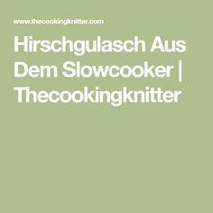 Hirschgulasch Aus Dem Slowcooker | Thecookingknitter
