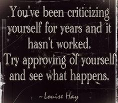 try approving of yourself! Create a prescription full of reminders and inspirational images like this one on PlaceboEffect.com; we'll remind you to view them every day and you can track your progress towards truly LOVING yourself <3