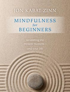 Mindfulness for beginners   reclaiming the present moment--and your life    Jon Kabat-Zinn. 3cd2d4dd908