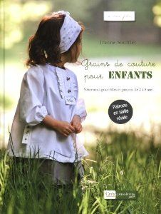 Couverture du livre Grains de couture pour enfants, Beautiful patterns and book. In french,but with some knowledge of sewing you will be able to sew these lovely clothes. Coin Couture, Childrens Sewing Patterns, Techniques Couture, Kids Suits, For Your Eyes Only, Only Fashion, Portrait Inspiration, Boutique, Beautiful Patterns