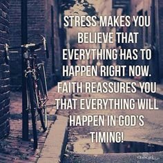 """I need to hang this saying in the house. I stress too much. """"Stress makes you believe that everything has to happen right now. Faith reassures you that everything will happen in God's timing! Good Quotes, Life Quotes Love, Bible Quotes, Quotes To Live By, Me Quotes, Inspirational Quotes, Motivational, Wisdom Quotes, Faith Qoutes"""