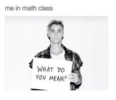 Feelin' like Bieber: | 19 Pictures That Sum Up Life When You're Bad At Math