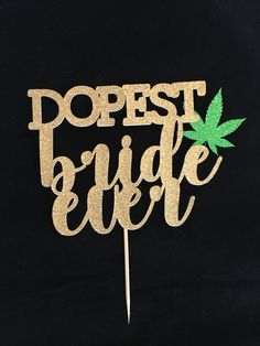 Dopest Bride Ever cake topper This cake topper is made from premium no-shed glitter card stock and attached to a food grade wooden stick. This cake topper is ready to ship with 3 days. 15th Wedding Anniversary, Anniversary Parties, Dream Catcher Wedding, Birthday Straws, Beach Bachelorette, Glitter Cards, Wedding Wishes, Wedding Cake Toppers, Weed
