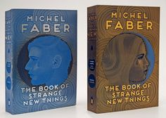 Two new covers for Faber's Book of Strange New Things
