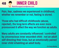 Psychology 48 - Inner Child - Pain, fear, sadness we experienced in cildhood, whether we remember or not feeling is stored.  @RebelliousGoat